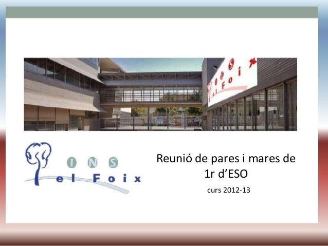 Ins el FoixReunió de pares i mares          Reunió de pares i mares de       1r d'ESO 1r d'ESO    Curs 2012-13 curs 2012-13