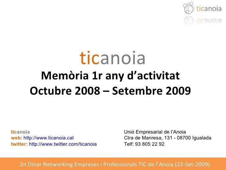 tic anoia Memòria 1r any d'activitat Octubre 2008 – Setembre 2009 tic anoia Unió Empresarial de l'Anoia  web :  http://www...