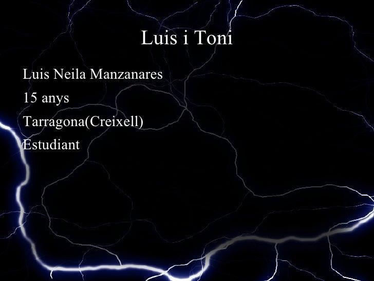 Luis i Toni <ul><li>Luis Neila Manzanares
