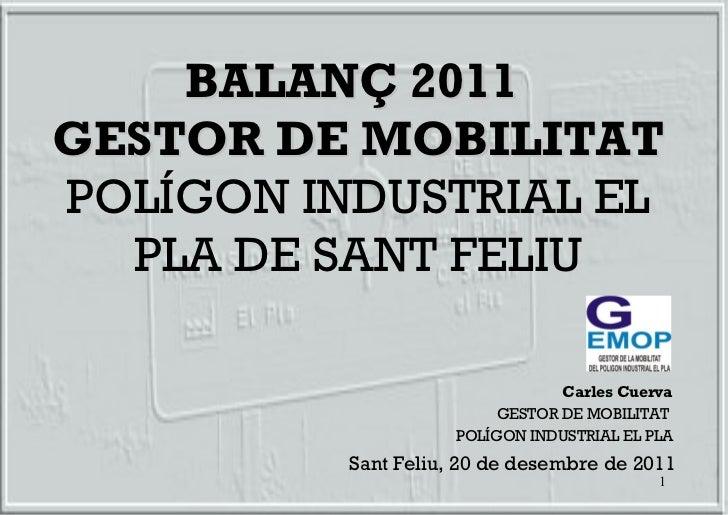 BALANÇ 2011  GESTOR DE MOBILITAT POLÍGON INDUSTRIAL EL PLA DE SANT FELIU Carles Cuerva GESTOR DE MOBILITAT  POLÍGON INDUST...