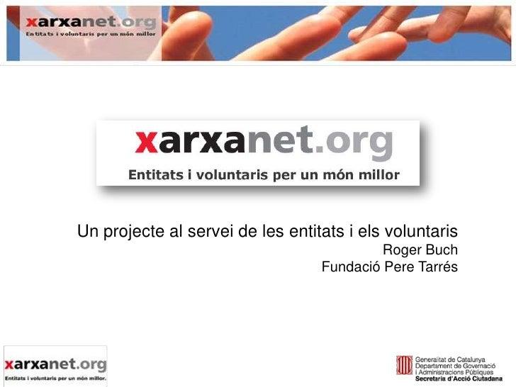 Un projecte al servei de les entitats i els voluntaris<br />Roger Buch<br />Fundació Pere Tarrés<br />