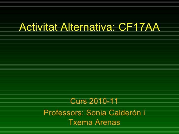 Activitat Alternativa: CF17AA Curs 2010-11 Professors: Sonia Calderón i Txema Arenas