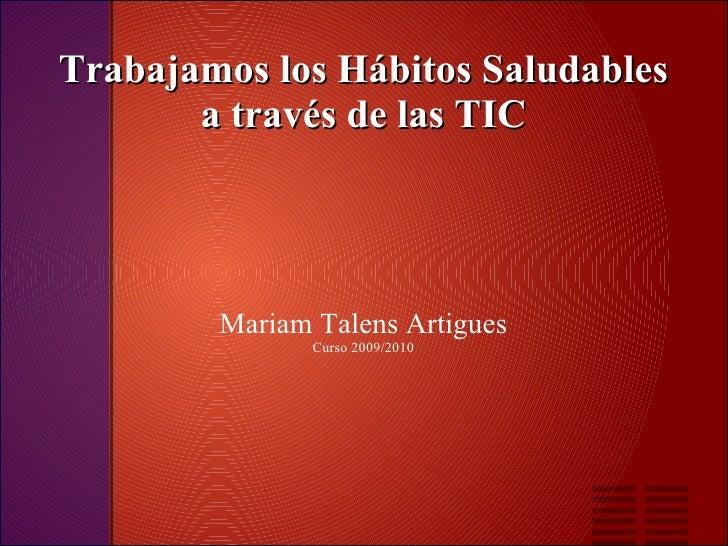 Trabajamos los Hábitos Saludables a través de las TIC Mariam Talens Artigues Curso 2009/2010