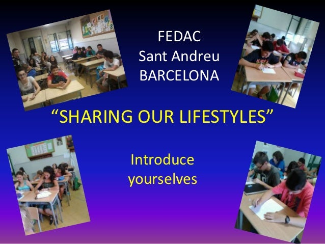 """FEDAC         Sant Andreu         BARCELONA""""SHARING OUR LIFESTYLES""""        Introduce        yourselves"""