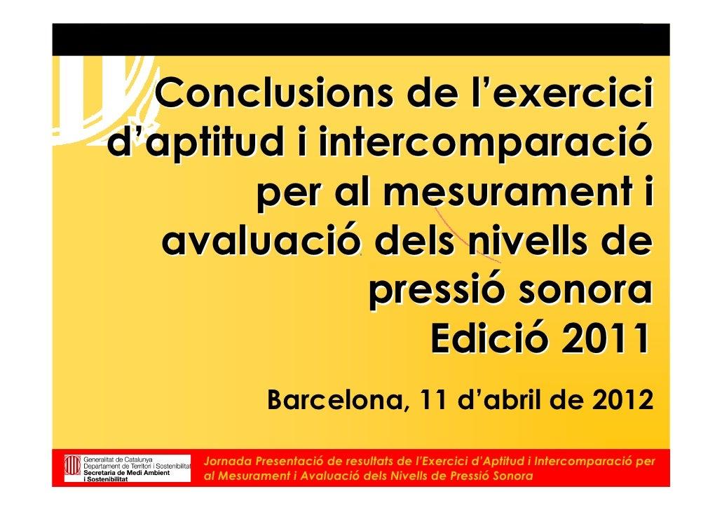 Conclusions de l'exercicid'aptitud i intercomparació        per al mesurament i   avaluació dels nivells de               ...