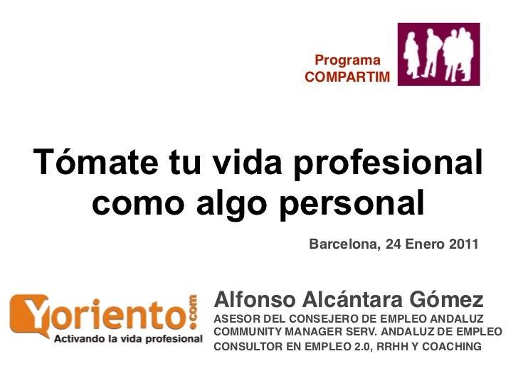 Programa                      COMPARTIMTómate tu vida profesional  como algo personal                       Barcelona, 24 ...