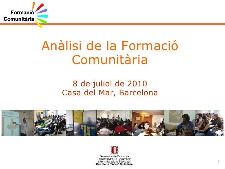 Anàlisi de la Formació Comunitària 8 de juliol de 2010 Casa del Mar, Barcelona