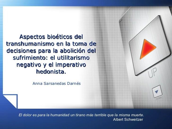 Anna Sarsanedas Darnés Aspectos bioéticos del transhumanismo en la toma de decisiones para la abolición del sufrimiento: e...