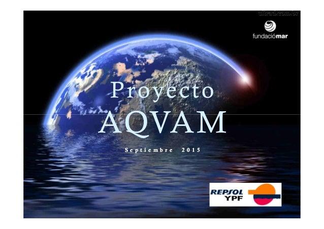 Proyecto AQVAM S e p t i e m b r e 2 0 1 5 Proyecto AQVAM S e p t i e m b r e 2 0 1 5 1