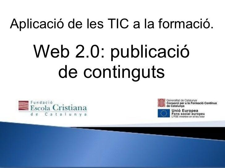 Web 2.0: publicació de continguts Aplicació de les TIC a la formació.