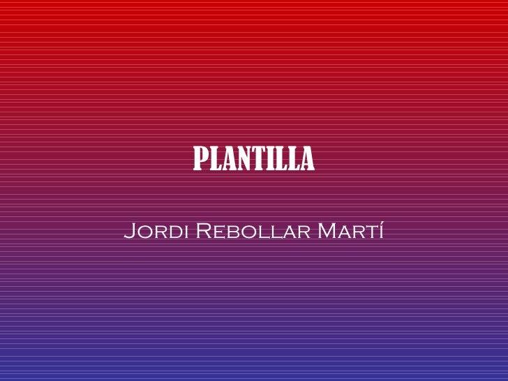 PLANTILLA Jordi Rebollar Martí