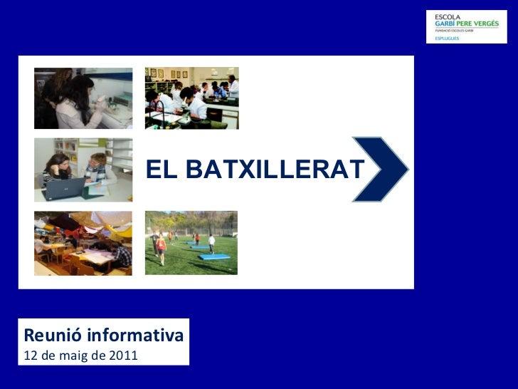 Reunió informativa 12 de maig de 2011 EL BATXILLERAT