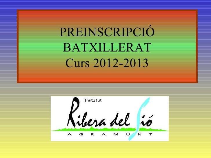 PREINSCRIPCIÓBATXILLERAT Curs 2012-2013