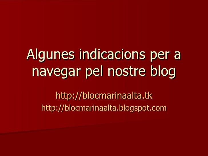 Algunes indicacions per a navegar pel nostre blog http://blocmarinaalta.tk http://blocmarinaalta.blogspot.com