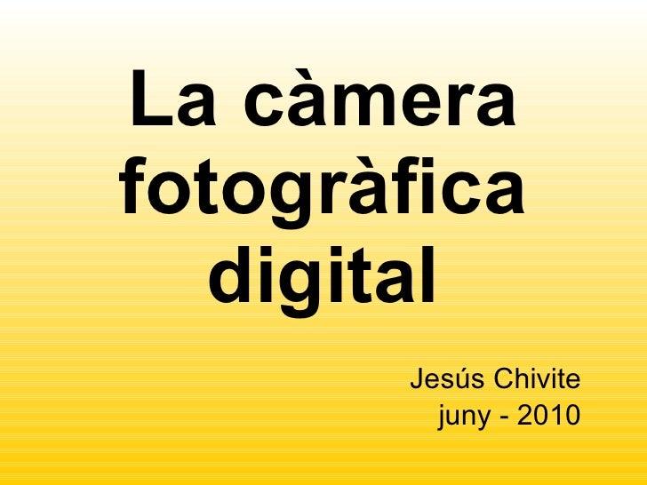 La càmera   fotogràfica digital Jesús Chivite juny - 2010