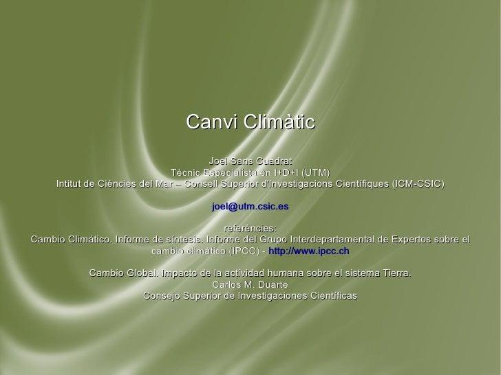 Canvi Climàtic Joel Sans Cuadrat Tècnic Especialista en I+D+I (UTM) Intitut de Ciències del Mar – Consell Superior d'Inves...