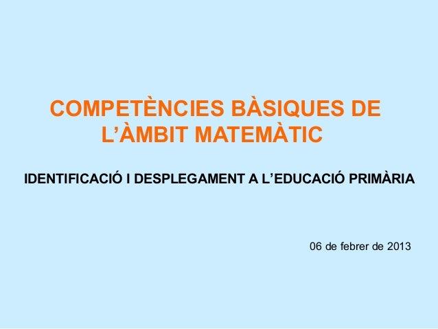 COMPETÈNCIES BÀSIQUES DE      L'ÀMBIT MATEMÀTICIDENTIFICACIÓ I DESPLEGAMENT A L'EDUCACIÓ PRIMÀRIA                         ...