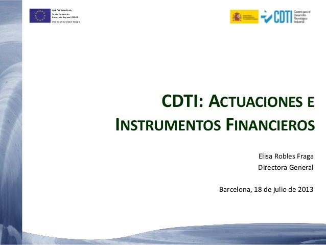 UNIÓN EUROPEA Fondo Europeo de Desarrollo Regional (FEDER) Una manera de hacer Europa CDTI: ACTUACIONES E INSTRUMENTOS FIN...