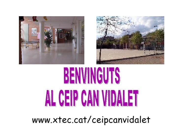 www.xtec.cat/ceipcanvidalet BENVINGUTS AL CEIP CAN VIDALET