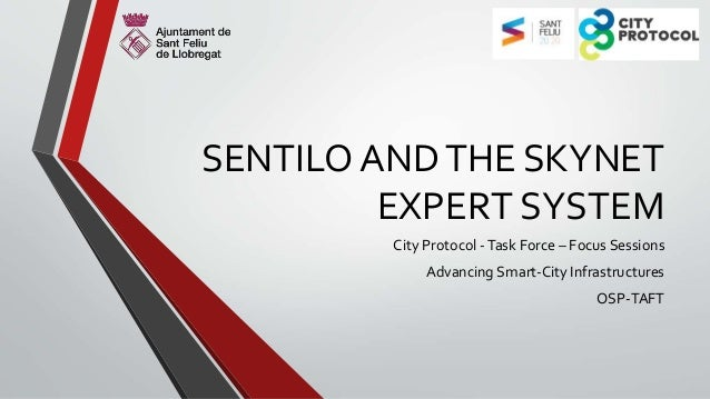 SENTILO ANDTHE SKYNET EXPERT SYSTEM City Protocol -Task Force – Focus Sessions Advancing Smart-City Infrastructures OSP-TA...