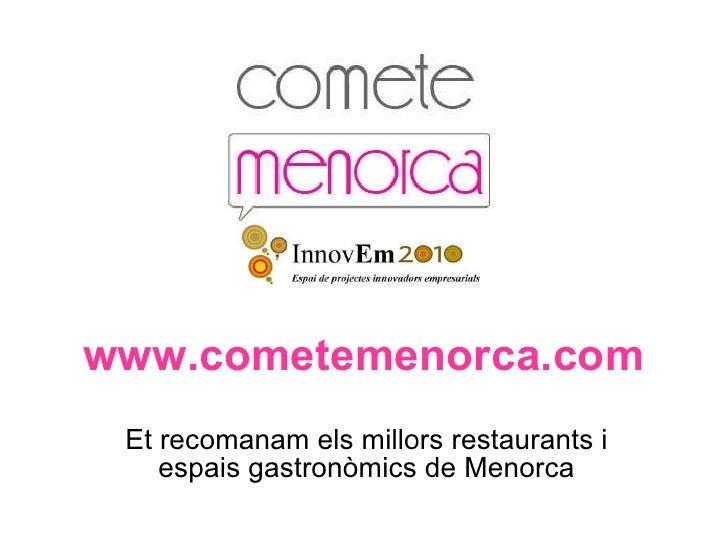 www.cometemenorca.com Et recomanam els millors restaurants i espais gastronòmics de Menorca