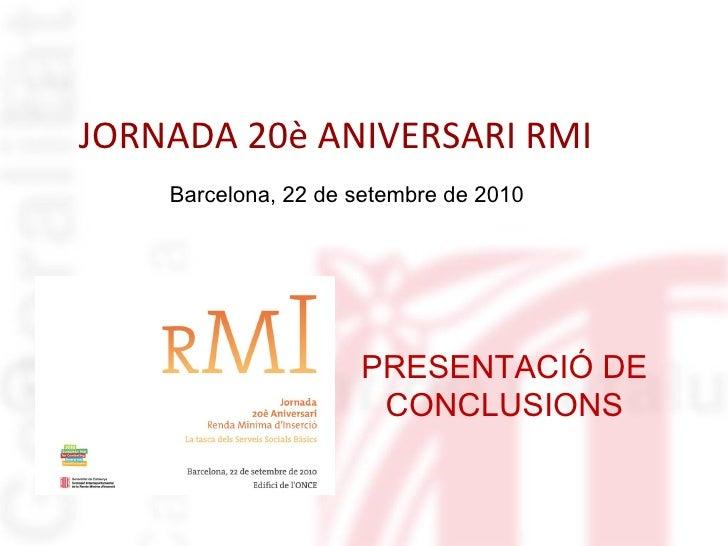 PRESENTACIÓ DE CONCLUSIONS JORNADES XXè ANIVERSARI RMI Barcelona, 22 de setembre de 2010
