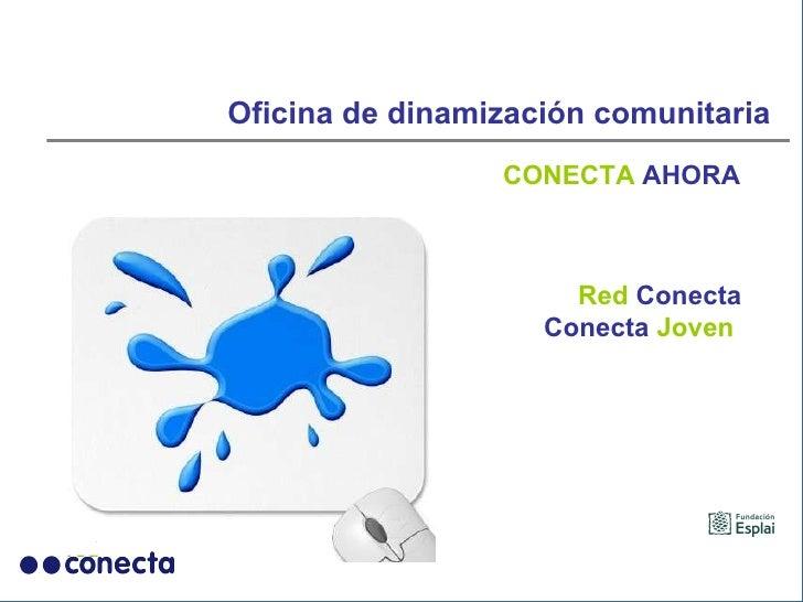 Red  Conecta Conecta  Joven  Oficina de dinamización comunitaria CONECTA  AHORA