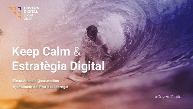 Keep Calm Estratègia Digital Elena Asensio @easensiom Ajuntament del Prat de Llobregat