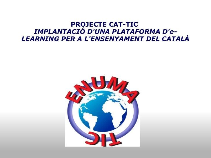 PROJECTE CAT-TIC IMPLANTACIÓ D'UNA PLATAFORMA D'e-LEARNING PER A L'ENSENYAMENT DEL CATALÀ
