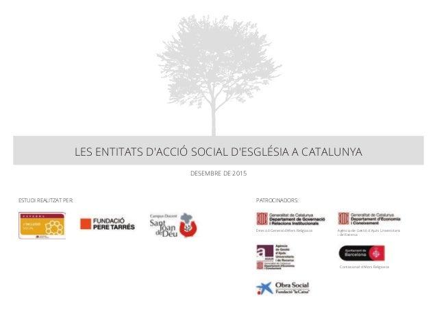 LES ENTITATS D'ACCIÓ SOCIAL D'ESGLÉSIA A CATALUNYA Direcció General d'Afers Religiosos Agència de Gestió d'Ajuts Universit...