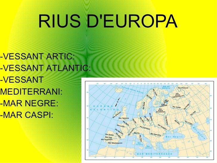 RIUS D'EUROPA -VESSANT ARTIC: -VESSANT ATLANTIC: -VESSANT MEDITERRANI: -MAR NEGRE: -MAR CASPI: