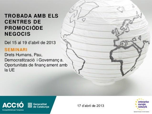 TROBADA AMB ELSCENTRES DEPROMOCIÓDENEGOCISDel 15 al 19 d'abril de 201317 d'abril de 2013SEMINARIDrets Humans, Pau,Democrat...