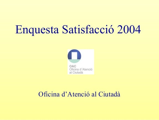 Enquesta Satisfacció 2004 Oficina d'Atenció al Ciutadà