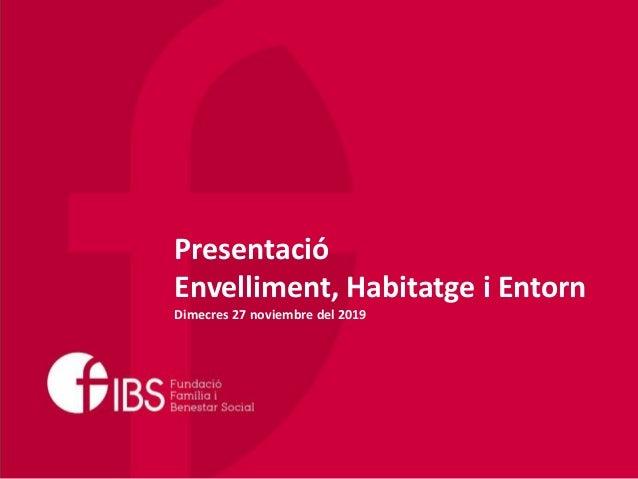 Presentació Envelliment, Habitatge i Entorn Dimecres 27 noviembre del 2019