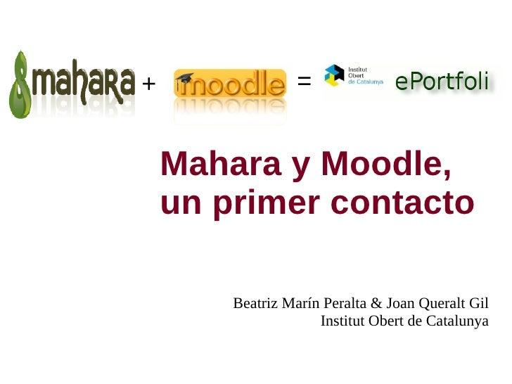+ = Mahara y Moodle, un primer contacto Beatriz Marín Peralta & Joan Queralt Gil Institut Obert de Catalunya