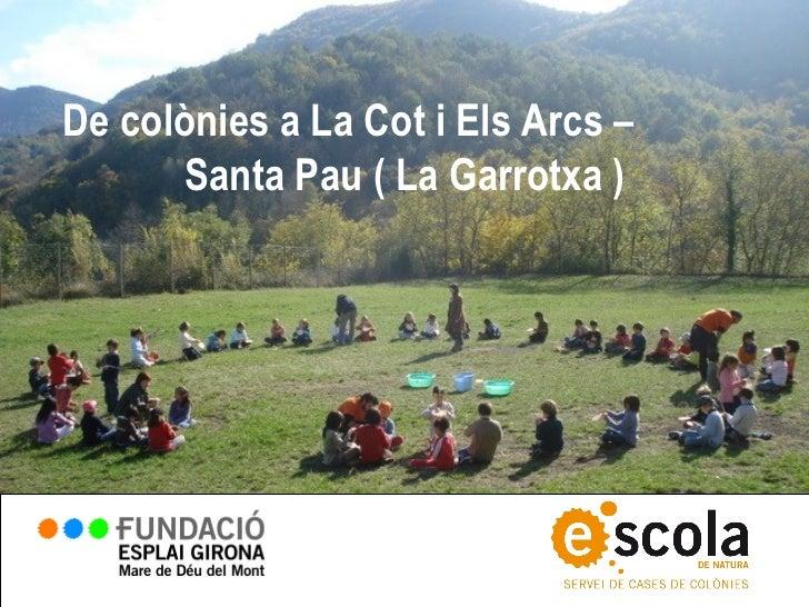 De colònies a La Cot i Els Arcs –       Santa Pau ( La Garrotxa )