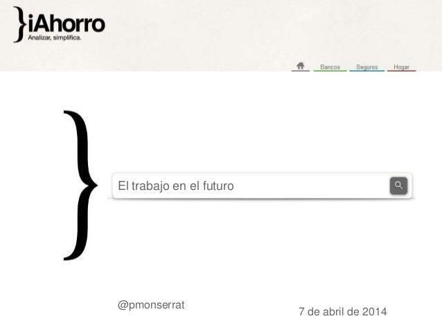 @pmonserrat El trabajo en el futuro 7 de abril de 2014