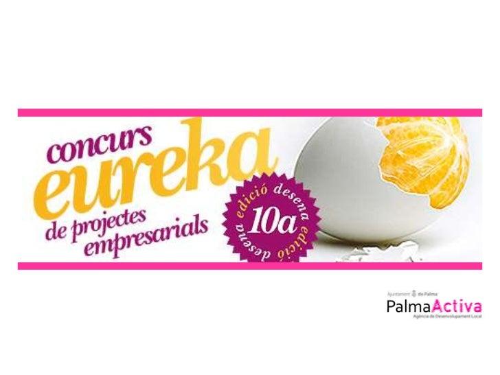 EL CONCURSEureka és un concurs de projectes empresarials que té com a objectius detectar nousprojectes empresarials i esti...