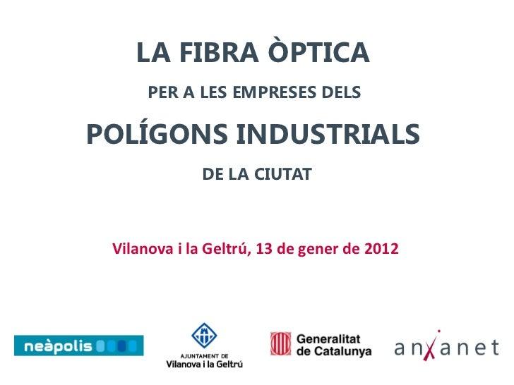 LA FIBRA ÒPTICA      PER A LES EMPRESES DELSPOLÍGONS INDUSTRIALS             DE LA CIUTAT Vilanova i la Geltrú, 13 de gene...