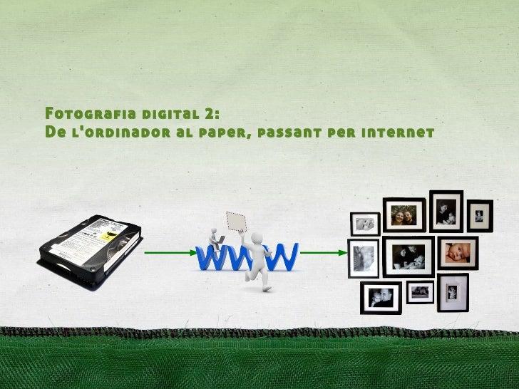 Fotografia digital 2: De l'ordinador al paper, passant per internet