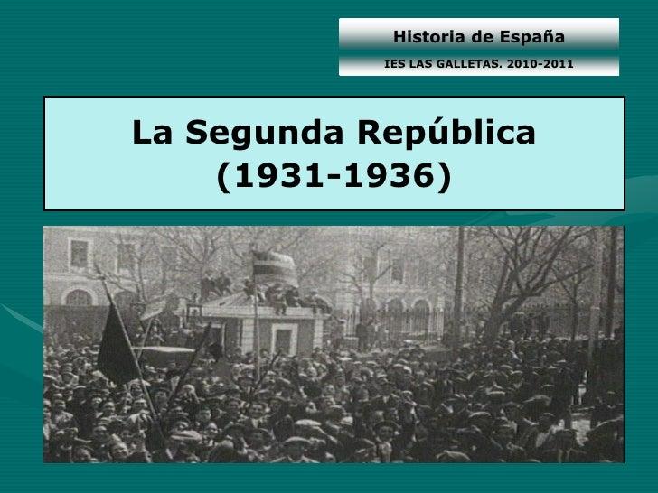Historia de España             IES LAS GALLETAS. 2010-2011     La Segunda República     (1931-1936)