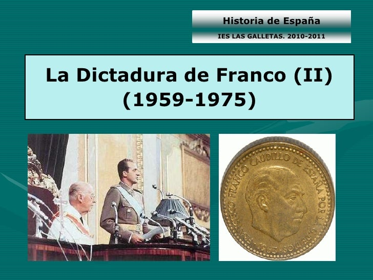 Historia de España                IES LAS GALLETAS. 2010-2011La Dictadura de Franco (II)       (1959-1975)