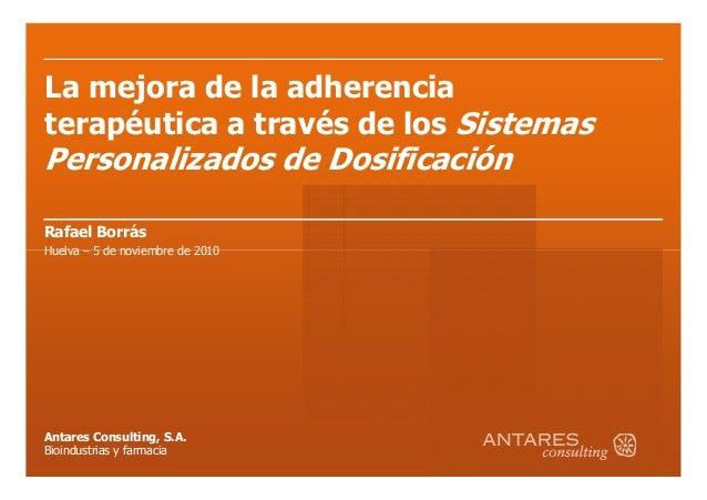 La mejora de la adherencia terapéutica a través de los Sistemas Personalizados de Dosificación Rafael Borrás Huelva – 5 de...