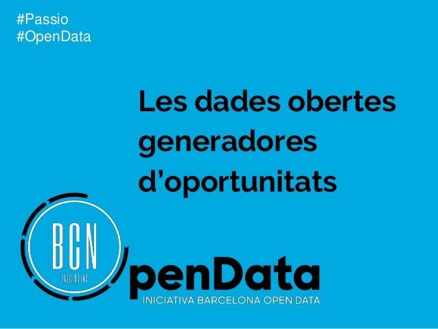 Les dades obertes generadores d'oportunitats #Passio #OpenData