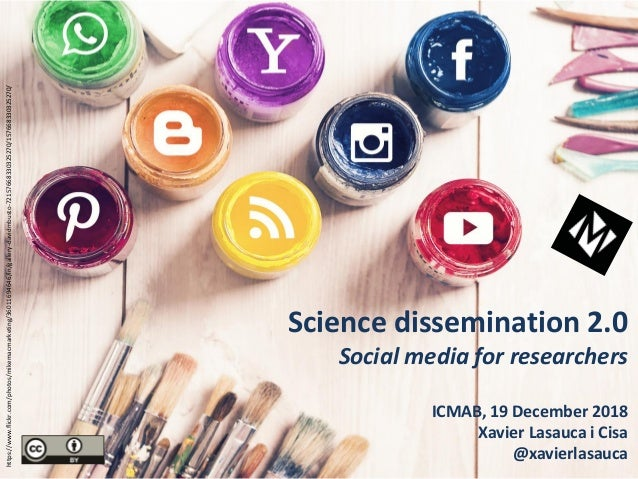 Science dissemination 2.0 Social media for researchers ICMAB, 19 December 2018 Xavier Lasauca i Cisa @xavierlasauca https:...