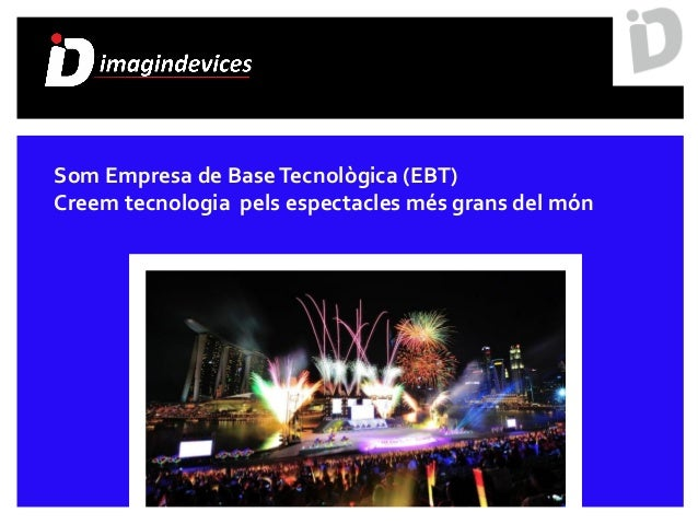 Som Empresa de BaseTecnològica (EBT) Creem tecnologia pels espectacles més grans del món