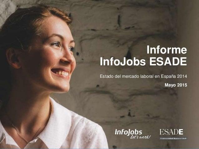 1 Mayo 2015 Informe InfoJobs ESADE Estado del mercado laboral en España 2014