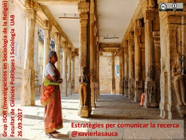 https://www.flickr.com/photos/fabionik/15237356926/ Estratègies per comunicar la recerca @xavierlasauca GrupISOR(Investiga...