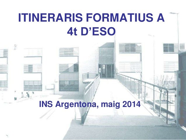 ITINERARIS FORMATIUS A 4t D'ESO INS Argentona, maig 2014