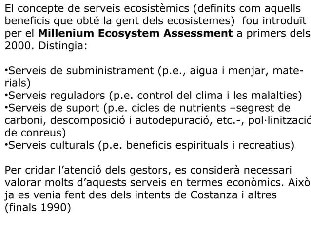 Les mesures econòmiques es basen en: •Els costos estalviats gràcies als serveis ecosistèmics (p.e., auto-depuració) •Els c...